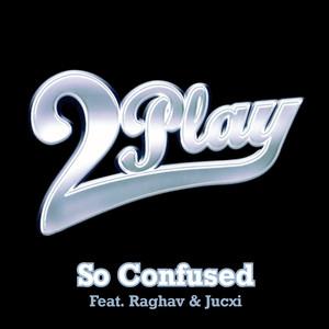 2Play, Raghav, Jucxi So Confused - Original Video Edit cover