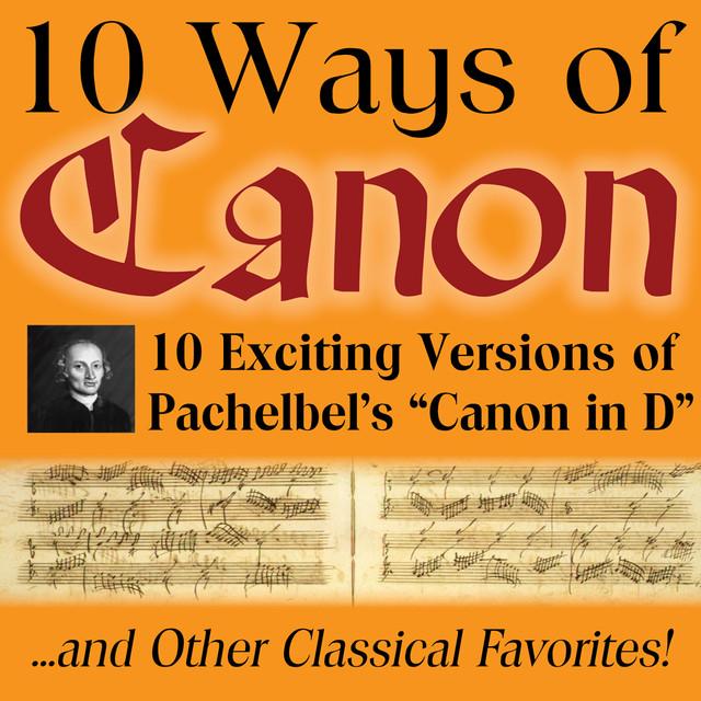 10 Ways Of Canon In D By Johann Pachelbel by Johann Pachelbel on Spotify