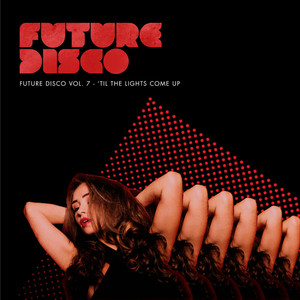 Future Disco, Vol. 7 - 'Til the Lights Come Up Albumcover