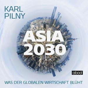 Asia 2030 (Was der globalen Wirtschaft blüht)