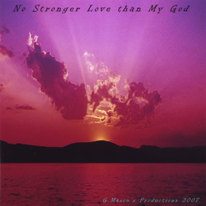 No Stronger Love Than My God -