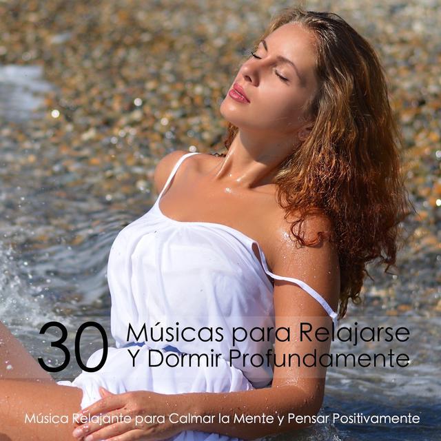 30 Músicas para Relajarse Y Dormir Profundamente - Música Relajante para Calmar la Mente y Pensar Positivamente