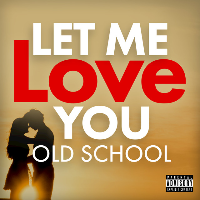 Let Me Love You Old School