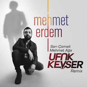 Sarı Çizmeli Mehmet Ağa (Ufuk Kevser Remix) Albümü
