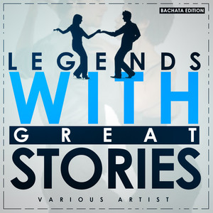 Legends with Great Stories (Bachata Edition) Albumcover