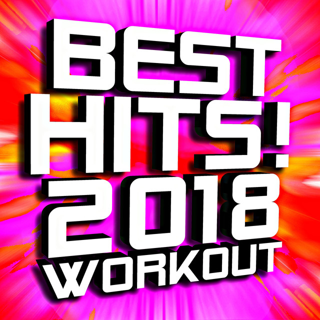 Best Hits! 2018 Workout by Workout Music on Spotify