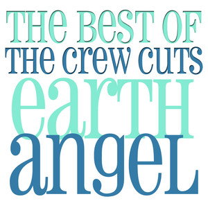 Earth Angel - The Best Of The Crew Cuts album