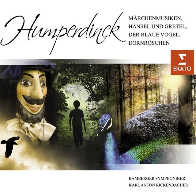 Humperdinck : Märchenmusiken, Hänsel und Gretel, der blaue Vogel, Donröschen