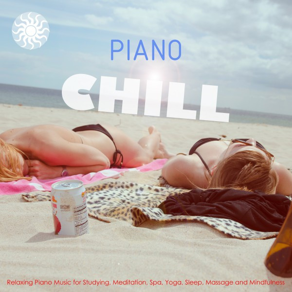 Piano Chill: Relaxing Piano Music for Studying, Meditation, Spa, Yoga, Sleep, Massage and Mindfulness