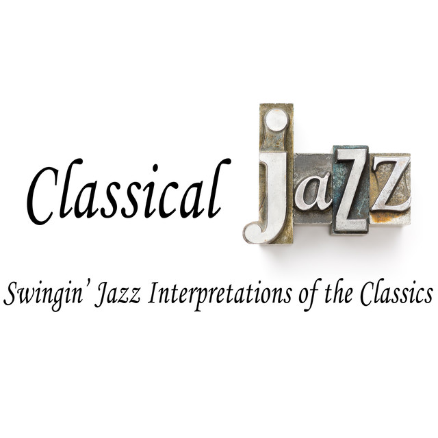Classical Jazz: Swingin' Jazz Interpretations of the Classics