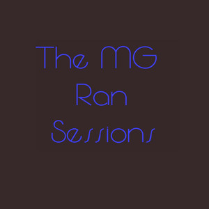 The MG Ran Sessions