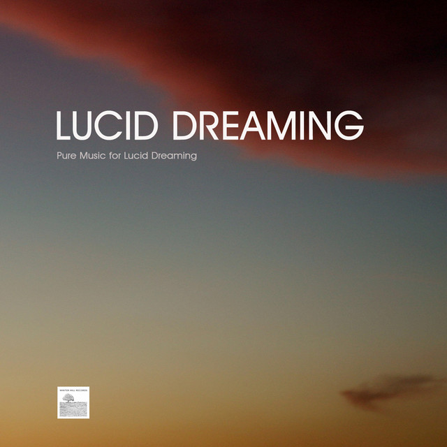 Lucid Dreaming - Pure Music for Lucid Dreaming by Lucid Dreaming