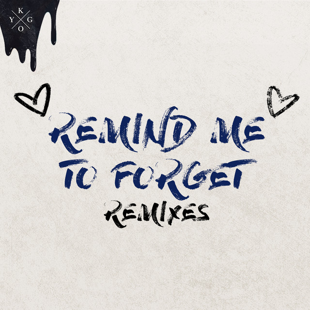 Remind Me to Forget (Remixes) by Kygo on Spotify
