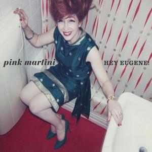 Pink Martini - Hey Eugene!