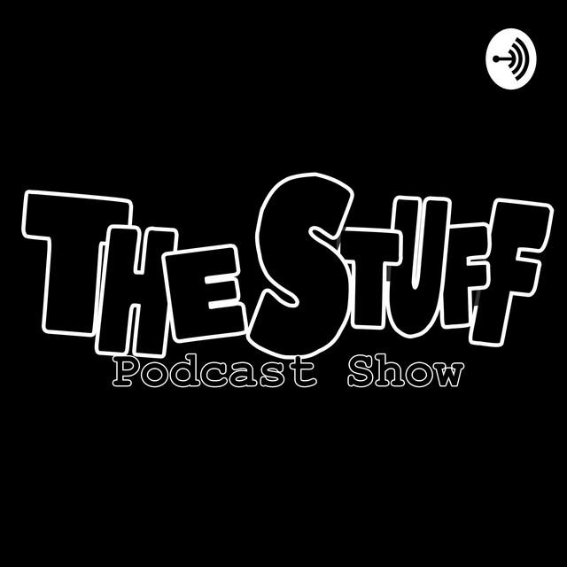 The Stuff Season 3: Episode 19 - w/ Special Guest co-host
