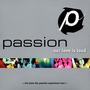 Passion: Our Love Is Loud - Chris Tomlin