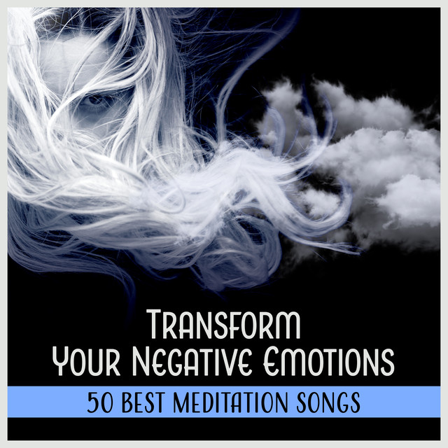 b793e3f6a265 Transform Your Negative Emotions (50 Best Meditation Songs - Positive State  of Mind