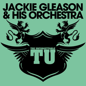 The Unforgettable Jackie Gleason & His Orchestra