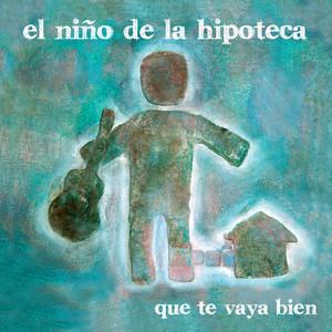 Que Te Vaya Bien - El Niño De La Hipoteca
