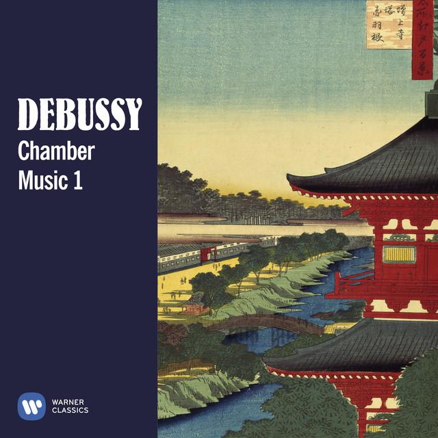 Debussy: Chamber Music, Vol. 1