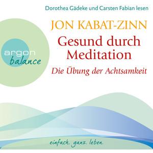 Gesund durch Meditation - Die Übung der Achtsamkeit (Gekürzte Fassung) Hörbuch kostenlos
