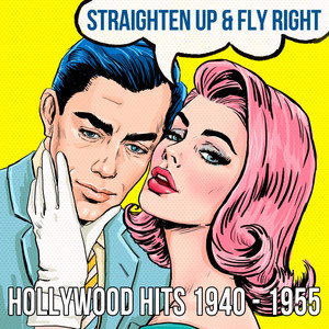 Straighten Up & Fly Right: Hollywood Hits 1940 - 1955