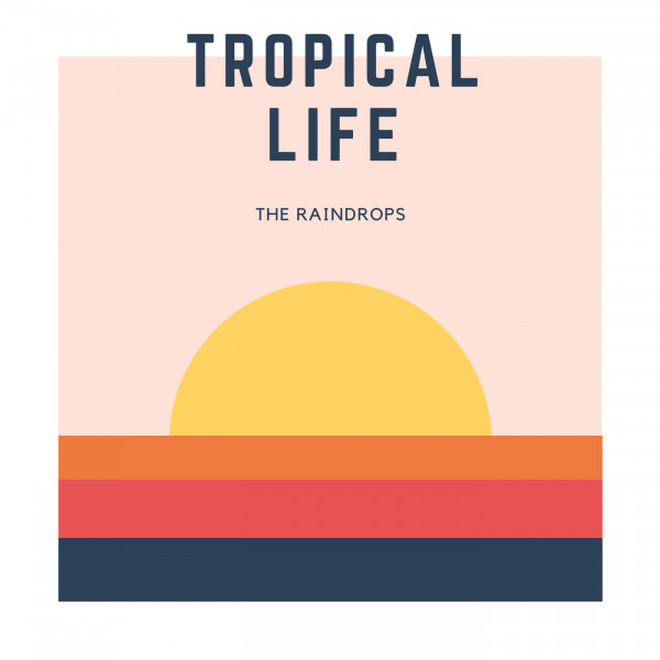 Album cover for Tropical Life by The Raindrops