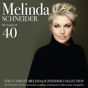 Life Begins At 40 - The Ultimate Melinda Schneider Collection album