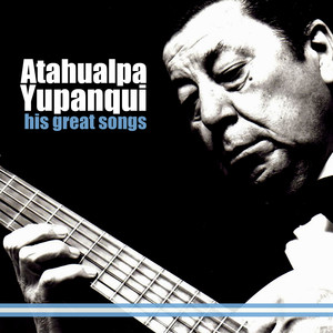 His Great Songs - Atahualpa Yupanqui
