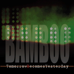 Tomorrows Becomes Yesterday - Bamboo