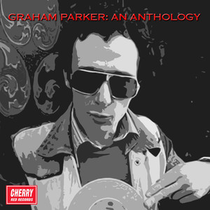 Graham Parker: An Anthology