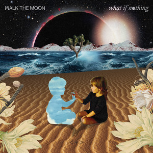 What If Nothing - Walk The Moon