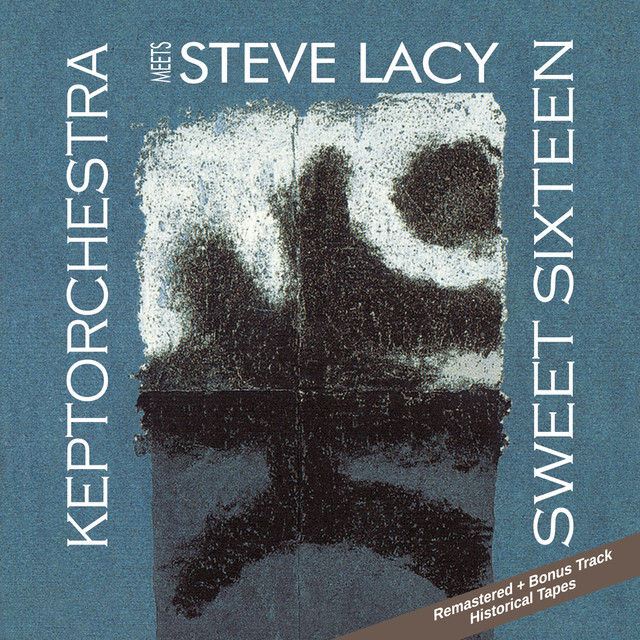 Sweet Sixteen (Keptorchestra Meets Steve Lacy) [Remastered + Bonus Track - Historical Tapes]