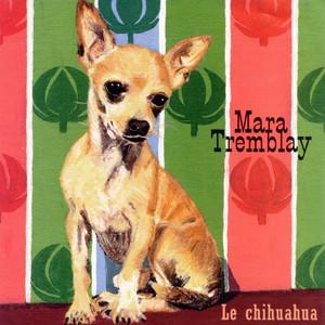 Le Chihuahua - Mara Tremblay