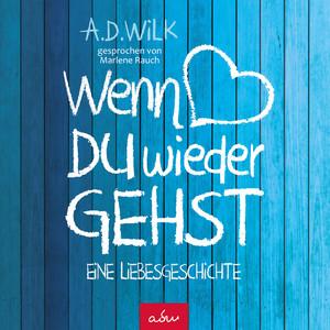 Wenn du wieder gehst (Eine Liebesgeschichte) Audiobook