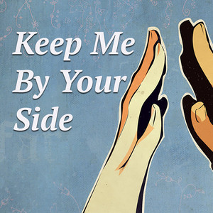 Keep Me By Your Side