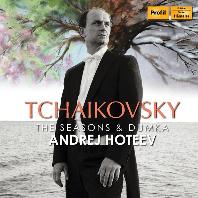 Album cover for Tchaikovsky: The Seasons & Dumka by Pyotr Ilyich Tchaikovsky, Andrei Hoteev