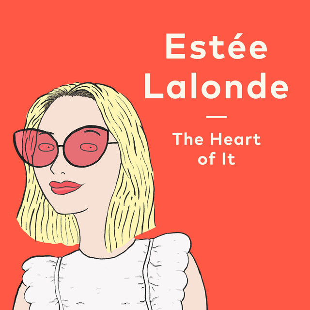 The Heart of It with Estee Lalonde