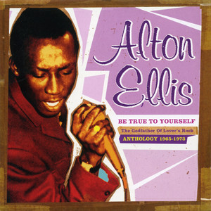 Be True to Yourself: The Godfather of Lover's Rock  - Alton Ellis