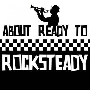 About Ready to Rocksteady