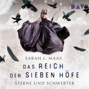Sterne und Schwerter - Das Reich der sieben Höfe, Teil 3 (Ungekürzt) Audiobook