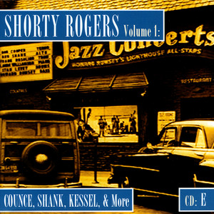 Shorty Rogers Volume 1: Counce, Shank, Kessel, & More (CD E) album