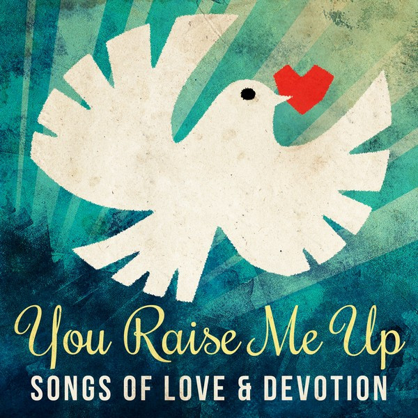 You Raise Me Up - Songs of Love and Devotion