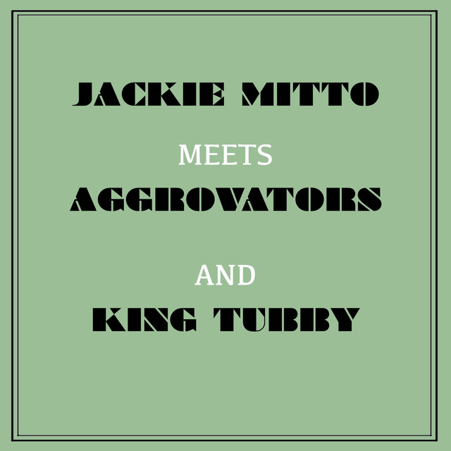 Jackie Mittoo Meets Aggrovators & King Tubby