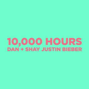 10,000 Hours  - Dan + Shay