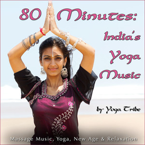 80 Minutes: India's Yoga Music (Massage Music, Yoga, New Age & Relaxation) Albumcover