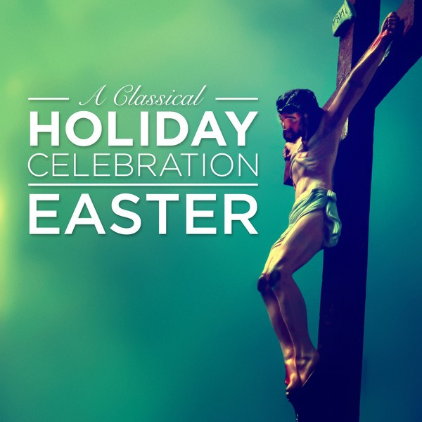A Classical Holiday Celebration: Easter