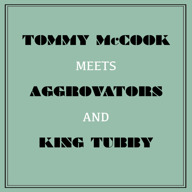 Tommy Mccook Meets Aggrovators & King Tubby