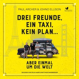 Drei Freunde, ein Taxi, kein Plan... (Aber einmal um die Welt) Audiobook