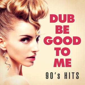 Dub Be Good to Me: 90's Hits